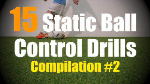 15 Static Ball Control Drills to improve your Ball Mastery Skills - Compilation #2